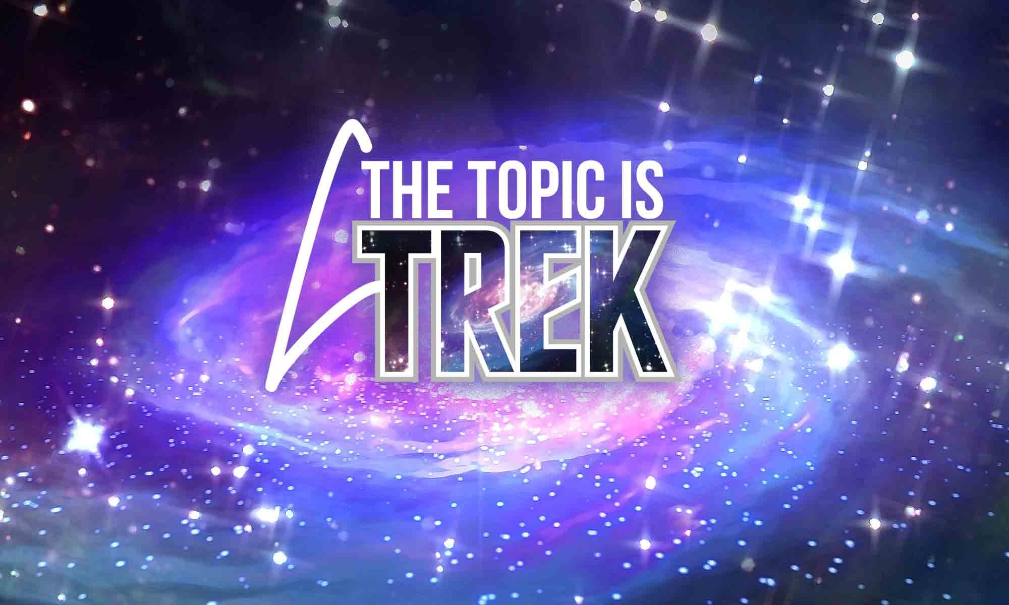 The Topic is Trek